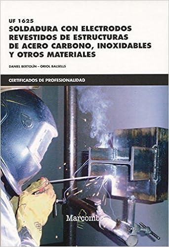 Soldadura con electrodos revestidos de estructuras de acero carbono, inoxidables y otros Materiales. Certificados de profesionalidad.
