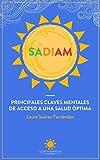 SADIAM (Título Interactivo): PRINCIPALES CLAVES MENTALES DE ACCESO A UNA SALUD ÓPTIMA (Spanish Edition)