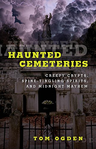 Haunted Cemeteries: Creepy Crypts, Spine-Tingling Spirits, and Midnight