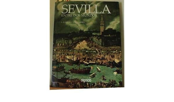 SEVILLA ENTRE DOS MUNDOS.: Amazon.es: Luis Navarro García / Lutgardo García Fuentes.: Libros