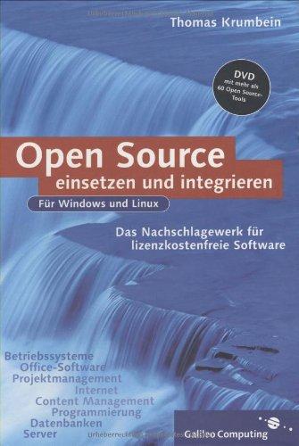open-source-software-einsetzen-und-integrieren-das-nachschlagewerk-fr-lizenzkostenfreie-software-unter-windows-und-linux-galileo-computing