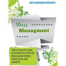 Stress Management: The Ultimate Guide For Stress Management With Proven Tips For Prolonged Stress Reduction  And Anxiety