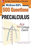 McGraw-Hill's 500 College Precalculus Questions: Ace Your College Exams: 3 Reading Tests + 3 Writing Tests + 3 Mathematics Tests (Mcgraw-hill's 500 Questions)