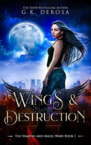Wings & Destruction: The Vampire and Angel Wars Book 1 (Destruction Of World War 1 And 2)