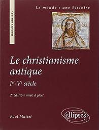 Christianisme Antique Deuxième Edition Mise a Jour par Paul Mattei