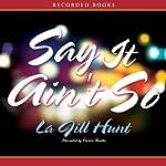 Say It Ain't So | La Jill Hunt