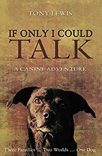 If Only I Could Talk: A Canine Adventure by Tony Lewis ebook deal