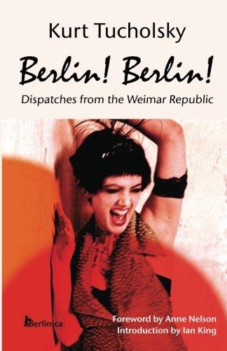 Berlin! Berlin! Dispatches From The Weimar Republic, Berlin Stories from the Golden Twenties.