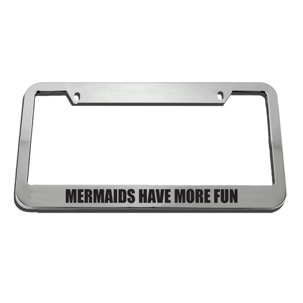 Speedy Pros Mermaids Have More Fun License Plate Frame Tag Holder