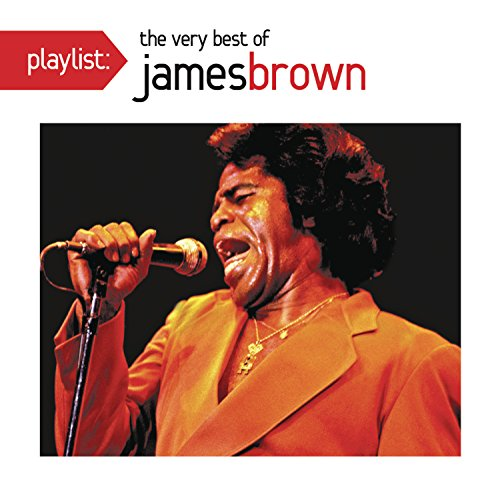 James Brown - Playlist: The Very Best Of James Brown - Zortam Music