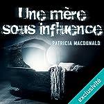 Une mère sous influence | Patricia MacDonald