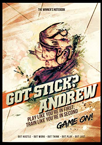 Got Stick? Andrew, Play Like You're In First; Train Like You're In Second: The Winner's Notebook (Inspirational Hockey)