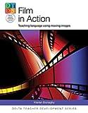 Film in Action: Teaching language using moving images (Delta Teacher Development)