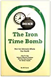 The Iron Time Bomb: How Iron Adversely Affects Your Health: How to Use Nature's Mineral Chelator IP6 Rice Bran Extract for Better Health