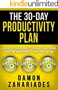 The 30-Day Productivity Plan: Break The 30 Bad Habits That Are Sabotaging Your Time Management - One Day At A Time! (The 30-Day Productivity Boost Book 1)