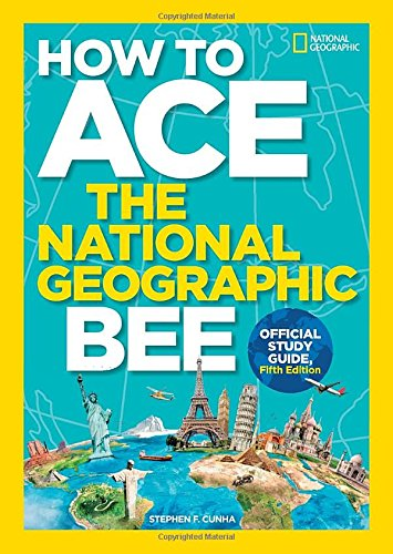 How to Ace the National Geographic Bee, Official Study Guide, Fifth Edition