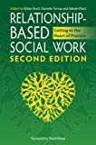img - for Relationship-Based Social Work, Second Edition: Getting to the Heart of Practice book / textbook / text book