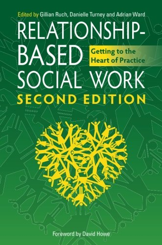 Relationship-Based Social Work, Second Edition: Getting to the Heart of Practice