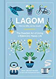 Lagom (Not Too Little, Not Too Much): The Swedish Art of Living a Balanced, Happy Life