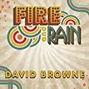 Fire and Rain: The Beatles, Simon and Garfunkel, James Taylor, CSNY and the Lost Story of 1970 Audiobook by David Browne Narrated by Sean Runnette