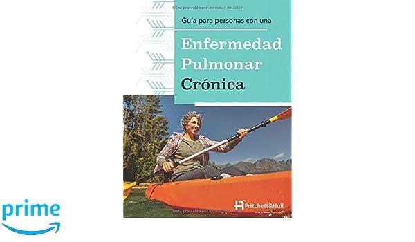 Guía para personas con una Enfermedad Pulmonar Crónica (Spanish Edition): Pritchett & Hull: 9781943234387: Amazon.com: Books
