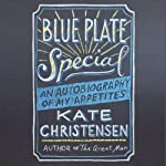 Blue Plate Special: An Autobiography of My Appetites   Kate Christensen
