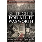 For All It Was Worth: A Memoir of Hitler's Germany - Before, During and After WWII (English version) (German WWII Memoirs Book 2)