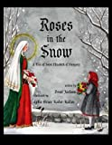 Roses in the Snow: A Tale of Saint Elizabeth of Hungary