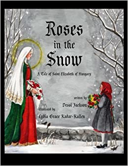 Roses In The Snow: A Tale Of Saint Elizabeth Of Hungary Mobi Download Book