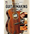 The Phoenix Guitar Company's Guide to Guitarmaking for the Small Shop: A Step-by-Step Approach
