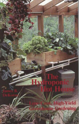 Hydroponic Hot House: Low-Cost, High-Yield Greenhouse Gardening