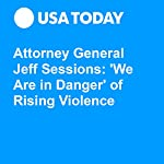 Attorney General Jeff Sessions: 'We Are in Danger' of Rising Violence | Kevin Johnson