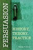 Persuasion : History, Theory, Practice, Pullman, George, 1603849998