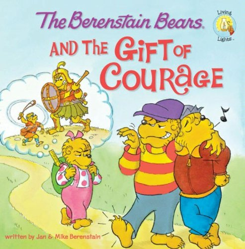 The Berenstain Bears and the Gift of Courage (Berenstain Bears/Living Lights)