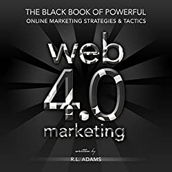 Web 4.0 Marketing: The Black Book of Powerful Online Marketing Strategies & Tactics