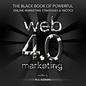Web 4.0 Marketing: The Black Book of Powerful Online Marketing Strategies & Tactics Audiobook
