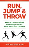 Run, Jump & Throw: How to Get Recruited for College Track & Field and Cross Country