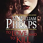To Love and to Kill   M. William Phelps
