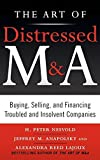 img - for The Art of Distressed M&A: Buying, Selling, and Financing Troubled and Insolvent Companies (Art of M&A) by H. Peter Nesvold (2011-03-11) book / textbook / text book