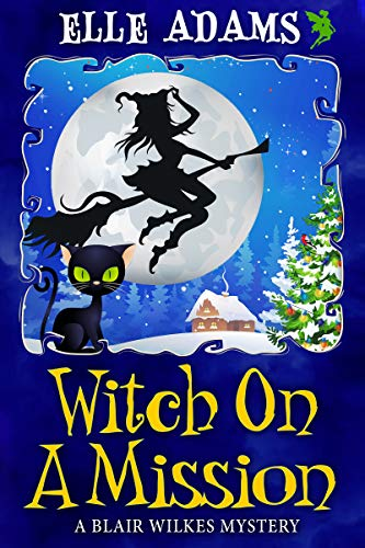 Witch on a Mission (A Blair Wilkes Mystery Book 8) by [Adams, Elle]