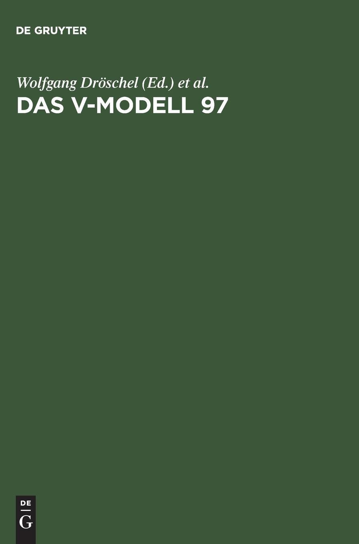Das V-Modell 97: Der Standard für die Entwicklung von IT-Systemen mit Anleitung für den Praxiseinsatz