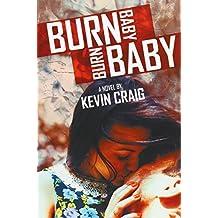 Burn Baby, Burn Baby by Kevin Craig (2014-12-11)
