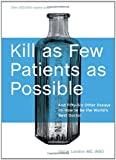 img - for Kill as Few Patients as Possible: And Fifty-Six Other Essays on How to Be the World's Best Doctor book / textbook / text book