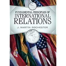 Fundamental Principles of International Relations by J. Martin Rochester (2010-02-23)