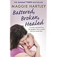 Battered, Broken, Healed: A mother separated from her daughter. Only a painful truth can bring them back together (A Maggie Hartley Foster Carer Story)