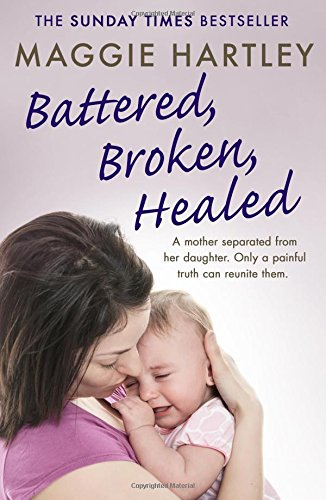 Battered Broken Healed  A Mother Separated From Her Daughter. Only A Painful Truth Can Bring Them Back Together  A Maggie Hartley Foster Carer Story