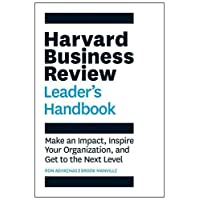 The Harvard Business Review Leader's Handbook: Make an Impact, Inspire Your Organization, and Get to the Next Level