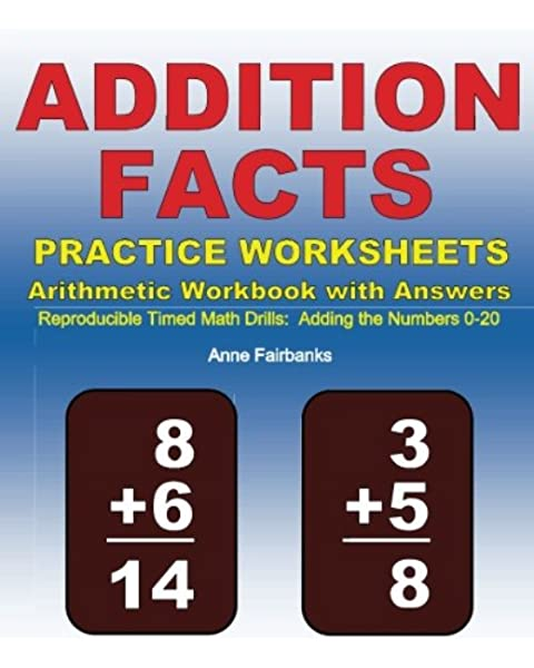 Addition Facts Practice Worksheets Arithmetic Workbook With Answers:  Reproducible Timed Math Drills: Adding The Numbers 0-20: Fairbanks, Anne:  9781468137675: Amazon.com: Books