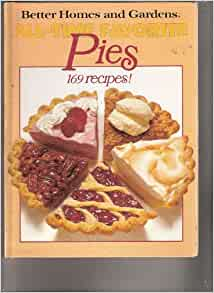 Better Homes And Gardens All Time Favorite Pies Better Homes Gardens Books 9780696013355