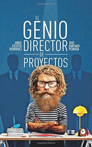 El Genio Director de Proyectos (Spanish Edition) [Jorge Escotto Rodriguez - Jose Santiago Pedrosa] (Tapa Blanda)